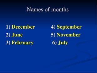 Names of months 1) December 4) September 2) June 5) November 3) February 6) J