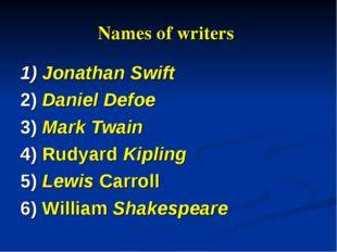 Names of writers 1) Jonathan Swift 2) Daniel Defoe 3) Mark Twain 4) Rudyard K