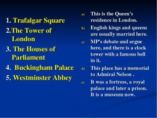 1. Trafalgar Square 2.The Tower of London 3. The Houses of Parliament 4. Buc