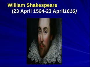 William Shakespeare (23 April 1564-23 April1616)
