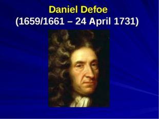 Daniel Defoe (1659/1661 – 24 April 1731)