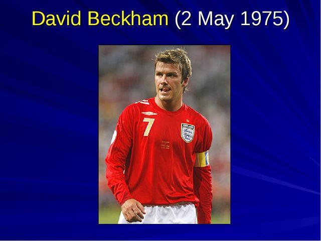 David Beckham (2 May 1975)