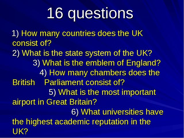 16 questions 1) How many countries does the UK consist of? 2) What is the sta...