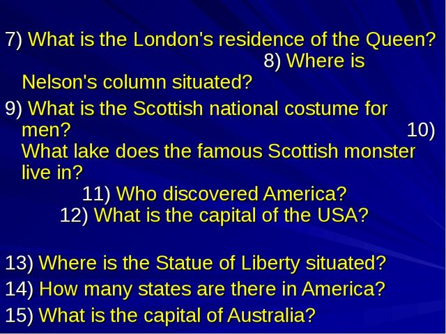 7) What is the London's residence of the Queen? 8) Where is Nelson's column...