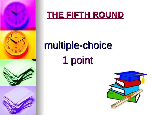 THE FIFTH ROUND multiple-choice 1 point
