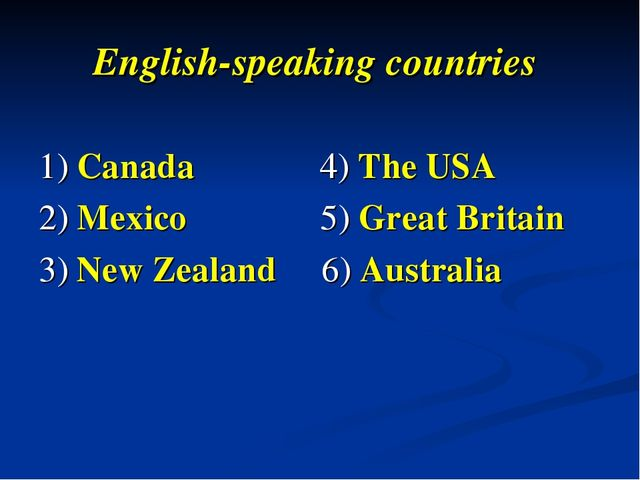 English-speaking countries 1) Canada 4) The USA 2) Mexico 5) Great Britain 3)...