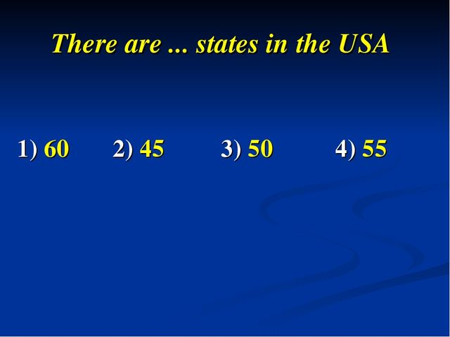 There are ... states in the USA 1) 60 2) 45 3) 50 4) 55