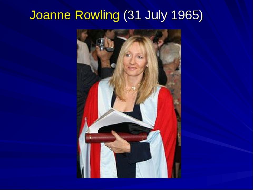 Joanne Rowling (31 July 1965)