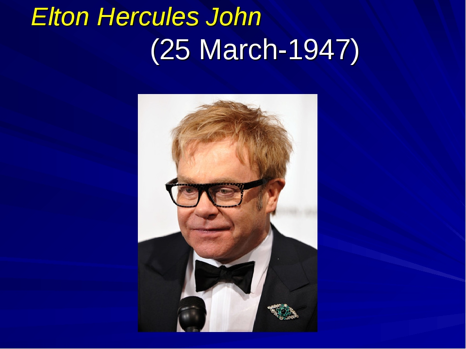 Elton Hercules John (25 March-1947)