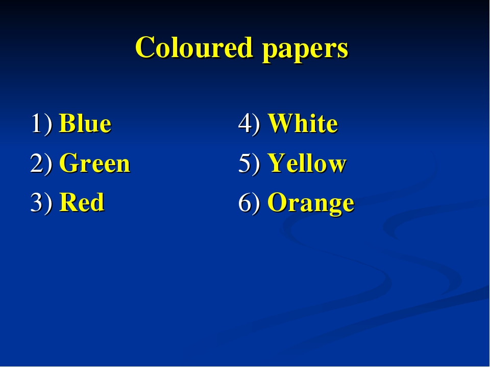 Coloured papers 1) Blue  4) White 2) Green  5) Yellow 3) Red  6) Orange