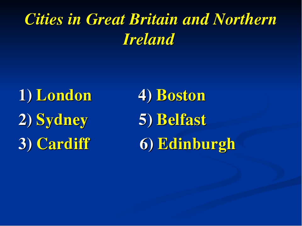 Cities in Great Britain and Northern Ireland 1) London 4) Boston 2) Sydney 5)...