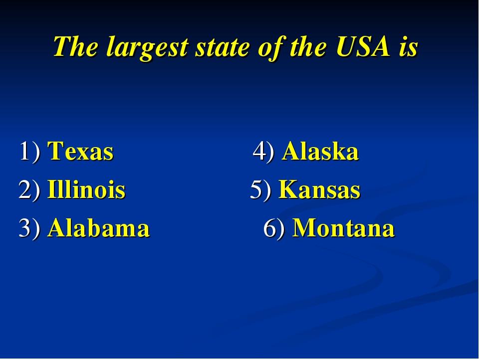 The largest state of the USA is 1) Texas 4) Alaska 2) Illinois  5) Kansas 3)...