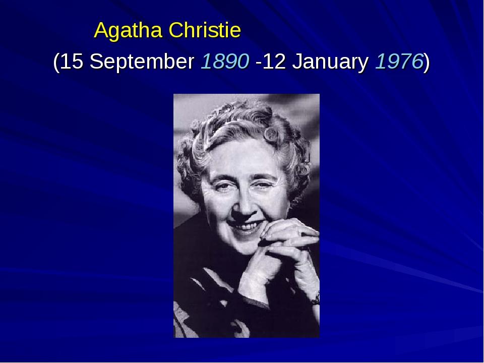Agatha Christie (15 September 1890-12 January 1976)