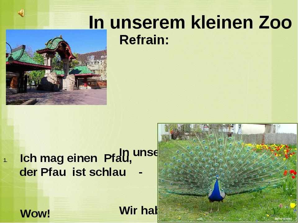 In unserem kleinen Zoo Refrain: In unserem kleinen Zoo Wir haben viele Tiere....