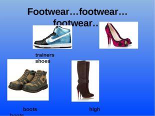 Footwear…footwear…footwear… trainers shoes boots high boots