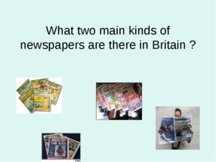 What two main kinds of newspapers are there in Britain ?