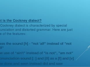 What is the Cockney dialect? The Cockney dialect is characterized by special