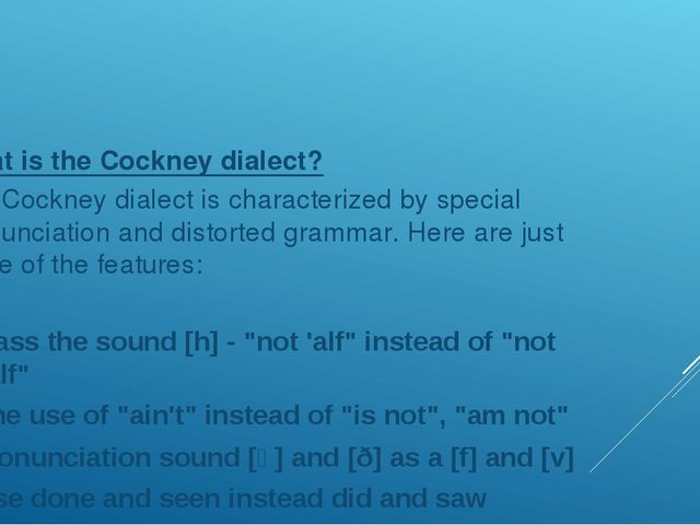 What is the Cockney dialect? The Cockney dialect is characterized by special...