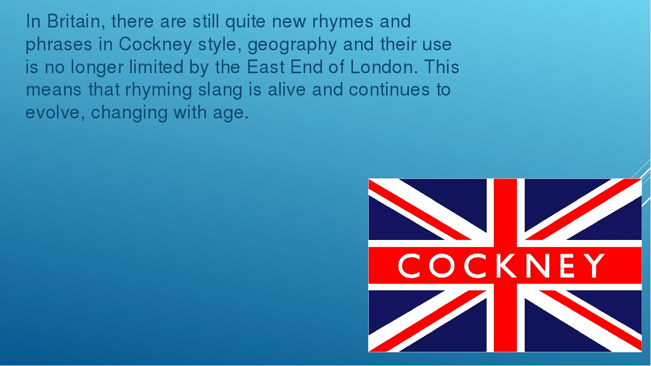 In Britain, there are still quite new rhymes and phrases in Cockney style, ge...