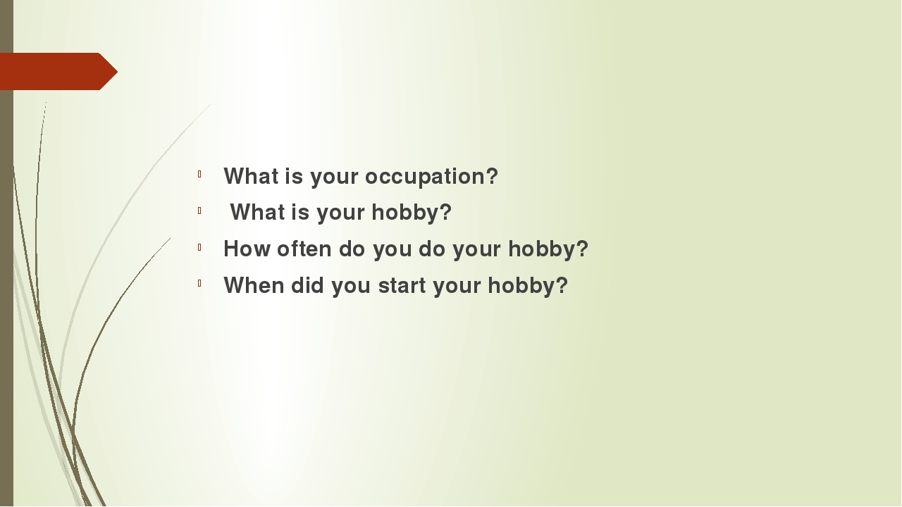 What is your occupation? What is your hobby? How often do you do your hobby?...