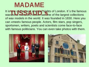 It is one of the most unusual sights of London. It`s the famous waxworks muse