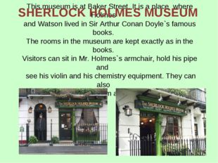 This museum is at Baker Street. It is a place where Holmes and Watson lived i