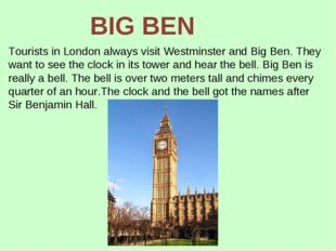 Tourists in London always visit Westminster and Big Ben. They want to see the