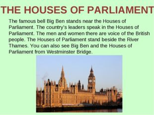 The famous bell Big Ben stands near the Houses of Parliament. The country's l