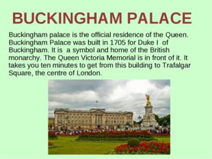 Buckingham palace is the official residence of the Queen. Buckingham Palace w