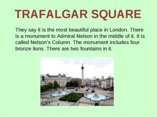 TRAFALGAR SQUARE They say it is the most beautiful place in London. There is