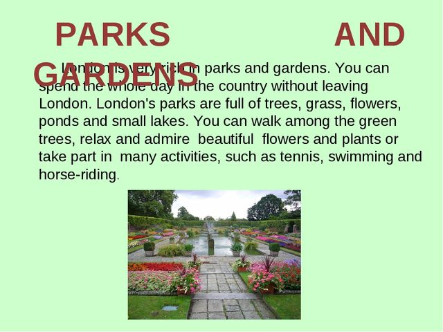 London is very rich in parks and gardens. You can spend the whole day in the...