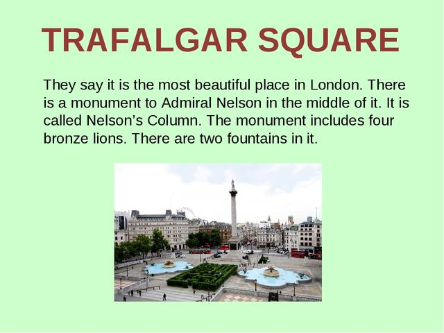 TRAFALGAR SQUARE They say it is the most beautiful place in London. There is...