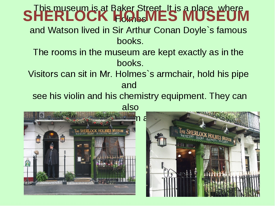 This museum is at Baker Street. It is a place where Holmes and Watson lived i...