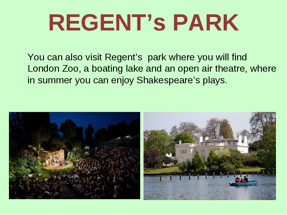 REGENT's PARK You can also visit Regent's park where you will find London Zoo...