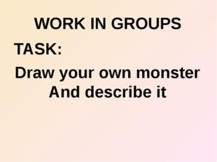 WORK IN GROUPS TASK: Draw your own monster And describe it