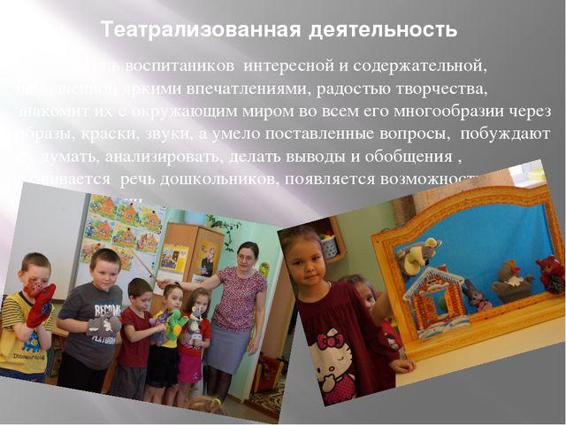 Театрализованная деятельность делает жизнь воспитаников интересной и содержа...
