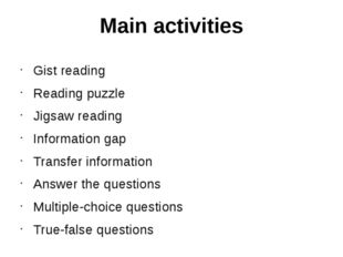 Main activities Gist reading Reading puzzle Jigsaw reading Information gap Tr