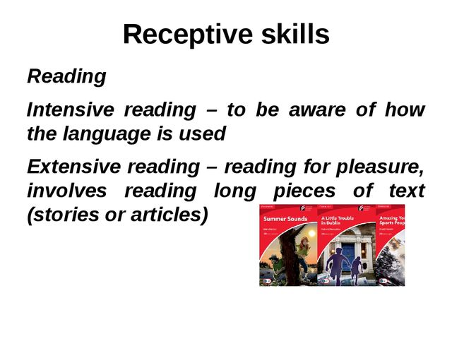 Receptive skills Reading Intensive reading – to be aware of how the language...