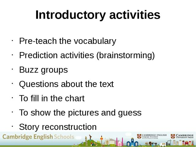 Pre-teach the vocabulary Prediction activities (brainstorming) Buzz groups Qu...