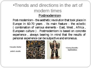 Trends and directions in the art of modern times 	 Postmodernism Post-moderni