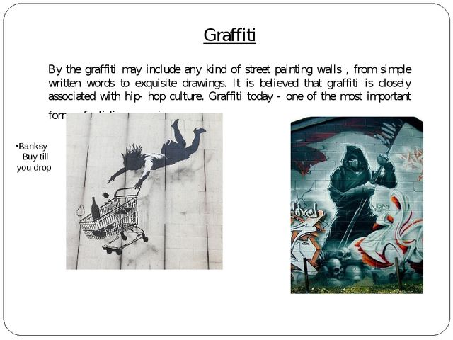 Graffiti By the graffiti may include any kind of street painting walls , fro...