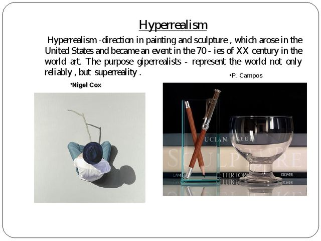 Hyperrealism 	 Hyperrealism -direction in painting and sculpture , which aro...