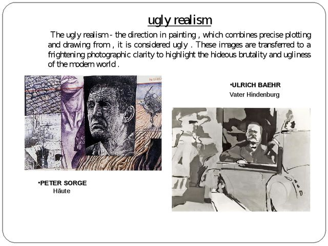 ugly realism 	 The ugly realism - the direction in painting , which combines...