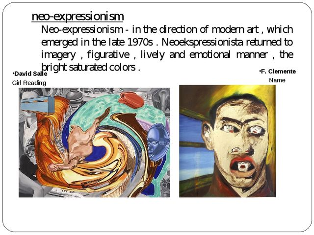 neo-expressionism	 Neo-expressionism - in the direction of modern art , which...