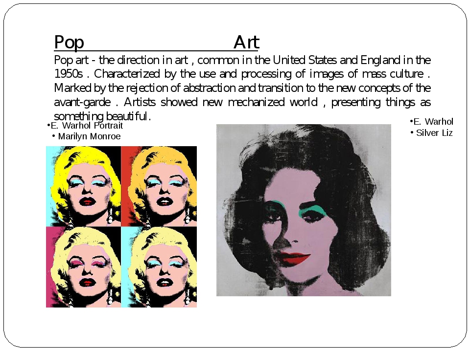 Pop Art	 Pop art - the direction in art , common in the United States and En...