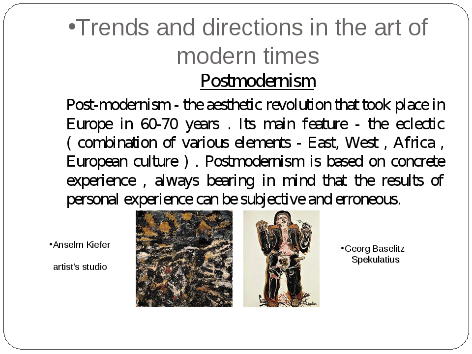 Trends and directions in the art of modern times 	 Postmodernism Post-moderni...