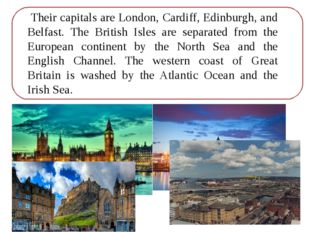 Their capitals are London, Cardiff, Edinburgh, and Belfast. The British Isle