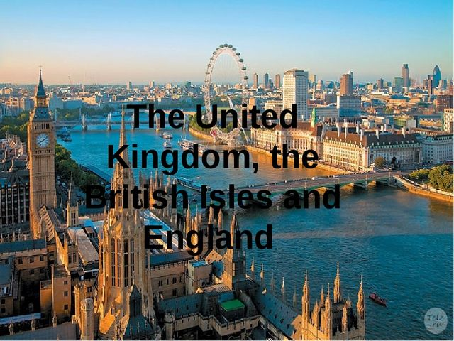 The United Kingdom, the British Isles and England