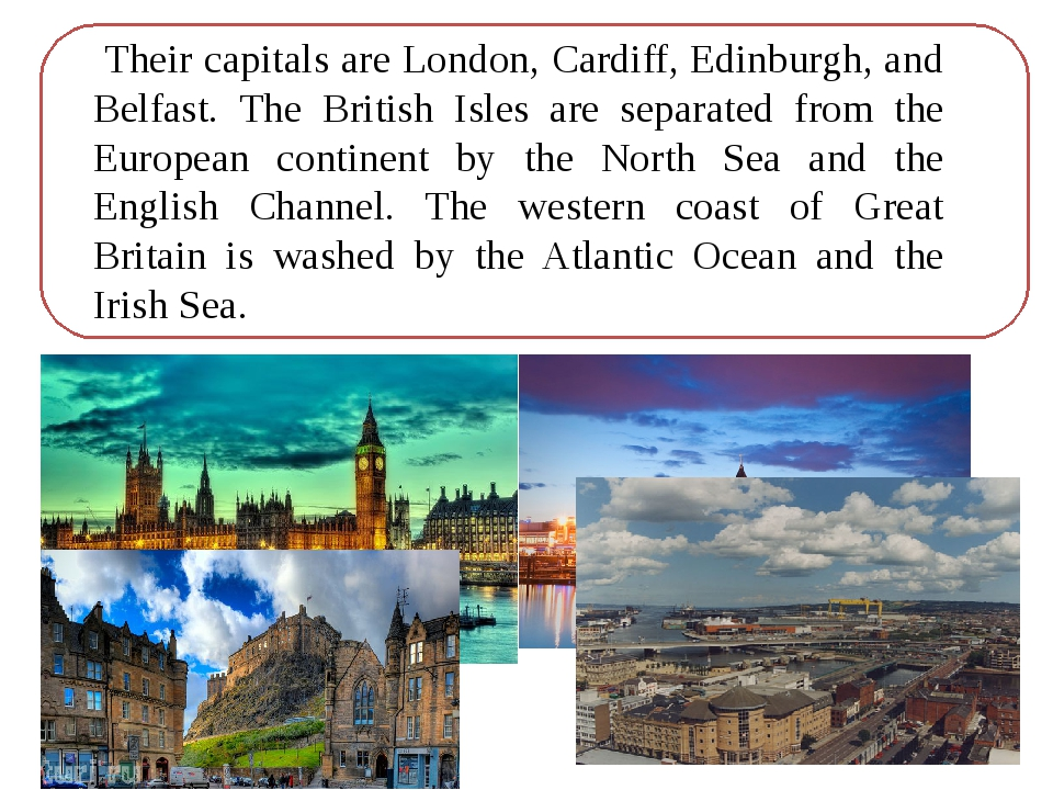 Their capitals are London, Cardiff, Edinburgh, and Belfast. The British Isle...