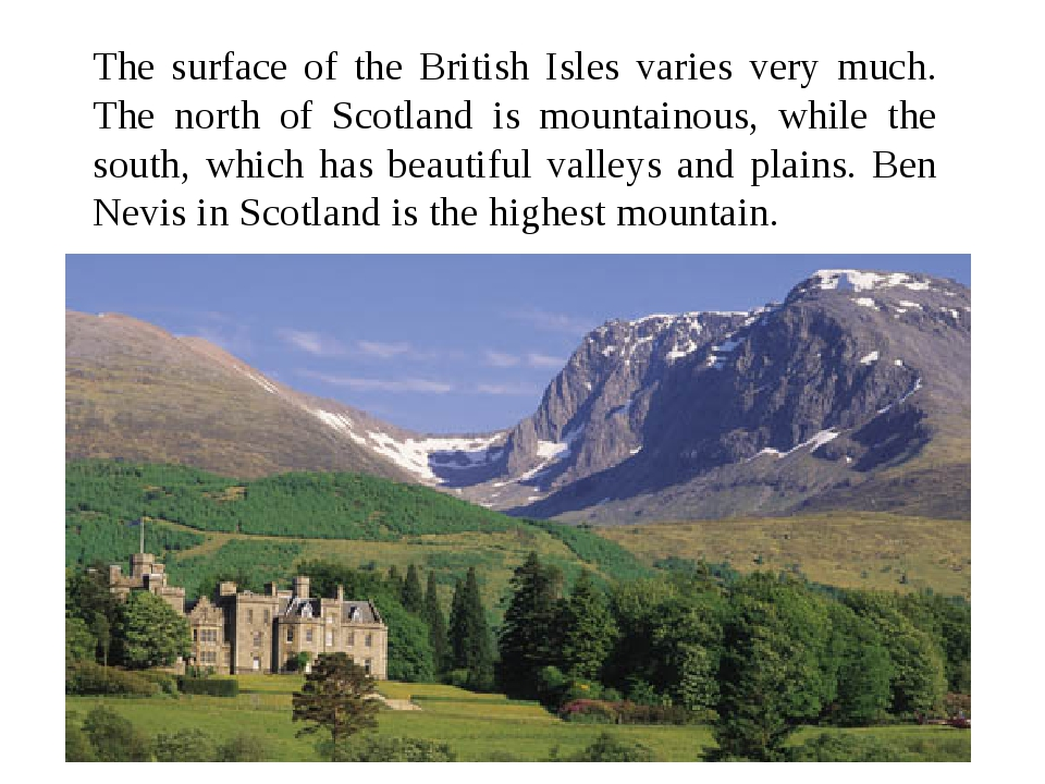 The surface of the British Isles varies very much. The north of Scotland is m...